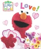 Elmo's World: Love! (Sesame Street Series) ebook by Kara McMahon, Mary Beth Nelson