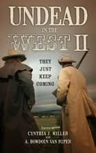 Undead in the West II ebook by Cynthia J. Miller,A. Bowdoin Van Riper
