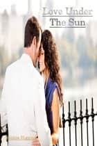 Love Under The Sun ebook by Sophie Higgins
