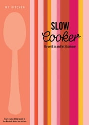 My Kitchen: Slow Cooker - Throw it in and let it simmer ebook by Murdoch Books Test Kitchen