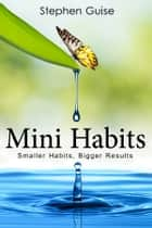 Mini Habits - Smaller Habits, Bigger Results ebook by