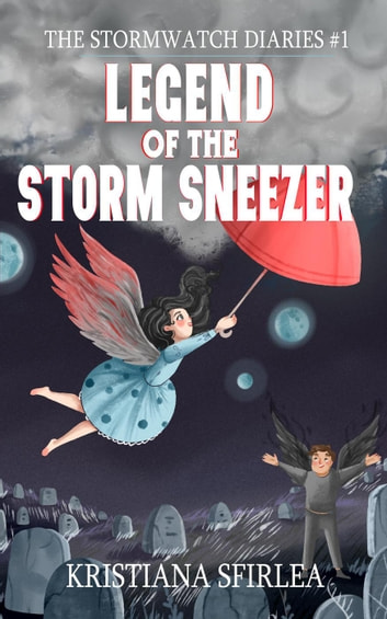 Legend of the Storm Sneezer - The Stormwatch Diaries, #1 ebook by Kristiana Sfirlea