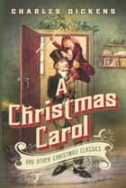 A Christmas Carol and Other Christmas Classics ebook by Charles Dickens