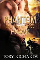 Phantom Riders MC - Hawk - Phantom Riders MC Trilogy, #1 ebook by Tory Richards