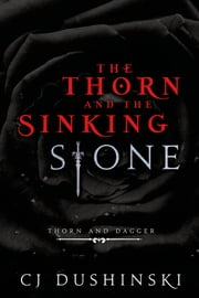 The Thorn and the Sinking Stone ebook by CJ Dushinski