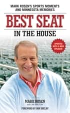 Best Seat in the House - Mark Rosen's Sports Moments and Minnesota Memories eBook by Mark Rosen, Jim Bruton, Shelby