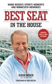 Best Seat in the House - Mark Rosen's Sports Moments and Minnesota Memories ebook by Mark Rosen,Jim Bruton,Shelby
