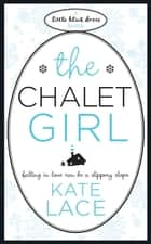 The Chalet Girl ebook by Kate Lace