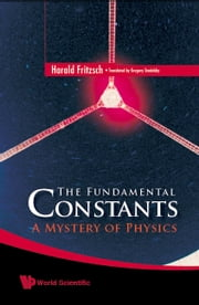 The Fundamental Constants - A Mystery of Physics ebook by Harald Fritzsch,Gregory Stodolsky