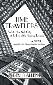 Time Travelers - Back to New York City at the End of the Roaring Twenties ebook by Bem P. Allen