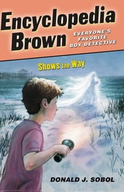 Encyclopedia Brown Shows the Way ebook by Donald J. Sobol
