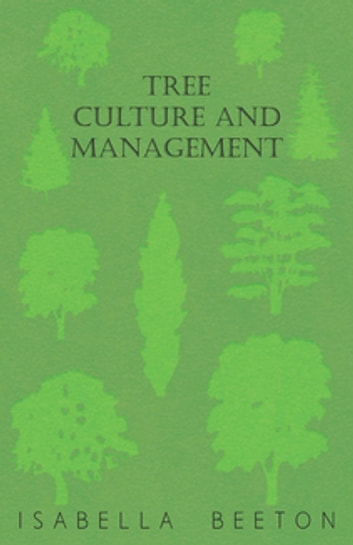 Tree Culture and Management ebook by Beeton Isabella