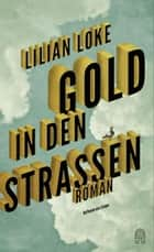 Gold in den Straßen ebook by Lilian Loke