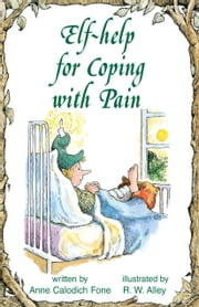Elf-help for Coping with Pain ebook by Anne Calodich Fone,R. W. Alley