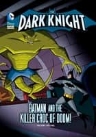 The Dark Knight: Batman and the Killer Croc of Doom! ebook by Laurie S Sutton, Luciano Vecchio