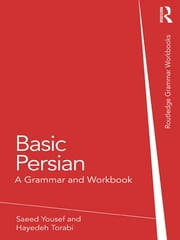 Basic Persian - A Grammar and Workbook ebook by Saeed Yousef,Hayedeh Torabi