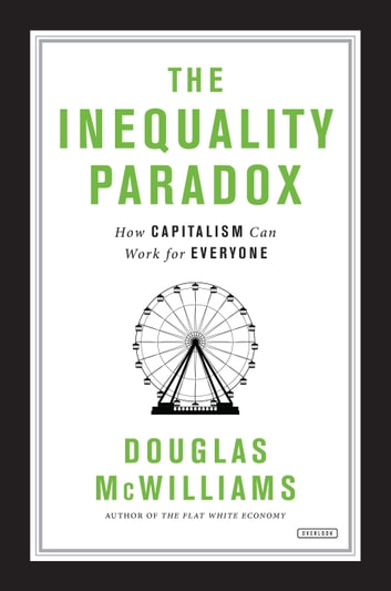 The Inequality Paradox - How Capitalism Can Work for Everyone ebook by Douglas McWilliams