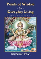 Pearls of Wisdom For Everyday Living ebook by Raj Kumar, Ph. D.