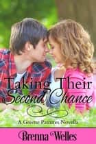 Taking Their Second Chance: A Greene Pastures Novella ebook by Brenna Welles