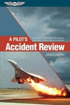 A Pilot's Accident Review (Kindle edition) ebook by John Lowery,William B. Scott