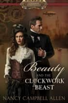 Beauty and the Clockwork Beast ebook by Nancy Campbell Allen