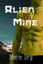 Alien Mine - Zyrgin Warriors ~ Book 1 ebook by Marie Dry