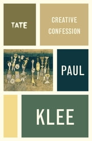 Paul Klee: Creative Confession ebook by Paul Klee