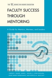 Faculty Success through Mentoring - A Guide for Mentors, Mentees, and Leaders ebook by Carole J. Bland,Anne L. Taylor,S. Lynn Shollen,Anne Marie Weber-Main,Patricia A. Mulcahy
