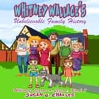 Whitney Wallace's Unbelievable Family History, Book 1 - Perfect for Bedtime & Young Readers, For 4-10 Year Olds audiobook by Susan G. Charles