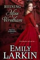 Ruining Miss Wrotham eBook by Emily Larkin