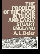 The Problem of the Poor in Tudor and Early Stuart England ebook by A.L. Beier