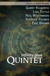 infinity plus: quintet - stories by Garry Kilworth, Lisa Tuttle, Neil Williamson, Stephen Palmer and Eric Brown edited by Keith Brooke ebook by Garry Kilworth,Lisa Tuttle,Keith Brooke,Eric Brown,Stephen Palmer,Neil Williamson
