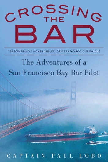 Crossing the Bar - The Adventures of a San Francisco Bay Bar Pilot ebook by Paul Lobo