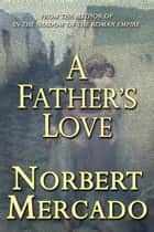 A Father's Love ebook by Norbert Mercado