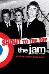 Shout to the Top: The Jam and Paul Weller ebook by Dennis Munday