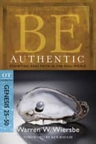 Be Authentic (Genesis 25-50) - Exhibiting Real Faith in the Real World ebook by Warren W. Wiersbe
