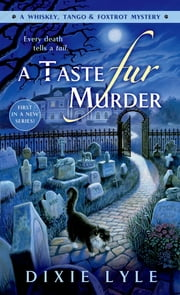 A Taste Fur Murder - A Whiskey Tango Foxtrot Mystery ebook by Dixie Lyle
