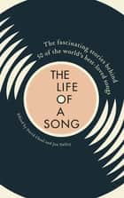 The Life of a Song - The fascinating stories behind 50 of the world's best-loved songs eBook by Jan Dalley, David Cheal