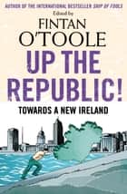 Up the Republic! - Towards a New Ireland ebook by Fintan O'Toole