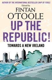 Up the Republic! - Towards a New Ireland ebook by Conor Pope,Kathy Sheridan,Books editor, print Laurence Mackin
