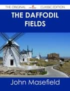 The Daffodil Fields - The Original Classic Edition ebook by John Masefield