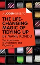 A Joosr Guide to... The Life-Changing Magic of Tidying Up by Marie Kondo: The Japanese Art of Decluttering and Organizing ebook by Joosr