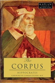The Corpus - The Hippocratic Writings ebook by Hippocrates,Conrad Fischer, MD