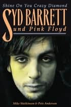 Shine On You Crazy Diamond: Syd Barrett und Pink Floyd ebook by Mike Watkinson, Pete Anderson