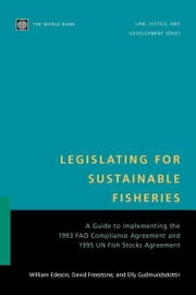 Legislating for Sustainable Fisheries: A Guide to Implementing the 1993 FAO Compliance Agreement and 1995 UN Fish Stocks Agreement ebook by Edeson, W. R.