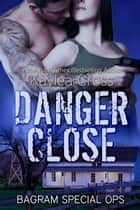 Danger Close ebook by Kaylea Cross