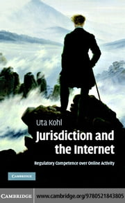 Jurisdiction and the Internet ebook by Kohl,Uta