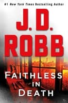 Faithless in Death - An Eve Dallas Novel ebook by J. D. Robb