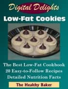 Digital Delights: Low-Fat Cookies - The Best Low-Fat Cookbook 20 Easy-to-Follow Recipes Detailed Nutrition Facts ebook by The Healthy Baker