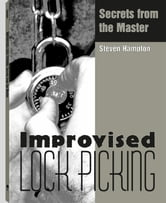 Improvised Lock Picking: Secrets from the Master ebook by Hampton, Steven